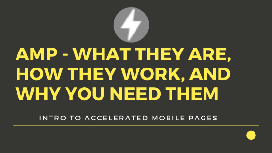 Accelerated mobile pages – What they are, how they work, and why you need them.