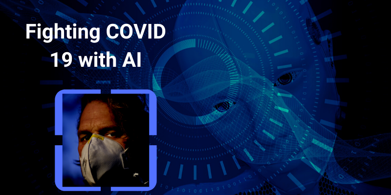 Fighting COVID 19 with AI