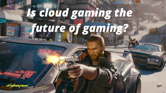 Is cloud gaming the future of gaming?
