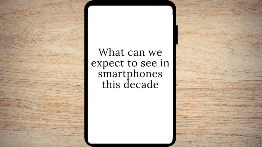 What can we expect to see in smartphones this decade