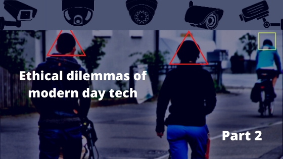 Ethical dilemmas of modern day tech: Part two