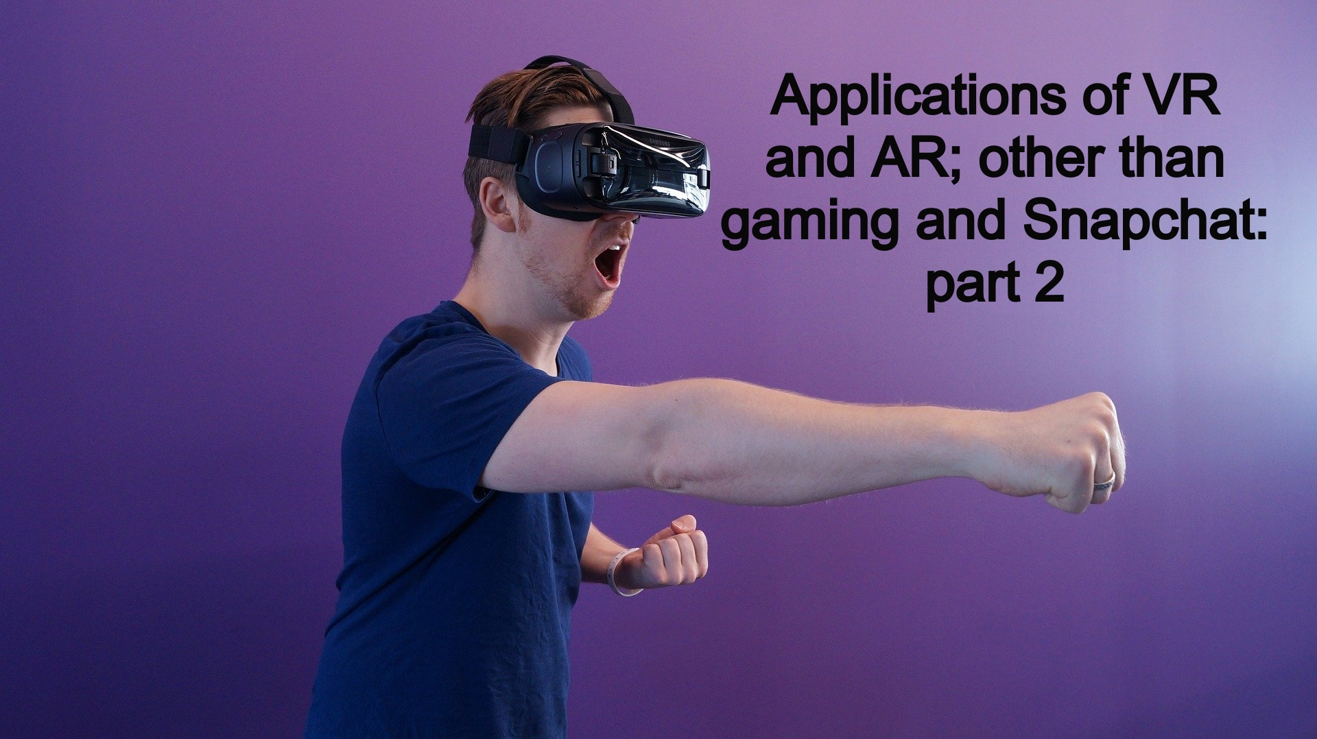 Applications of AR and VR; other than gaming and Snapchat: part 2