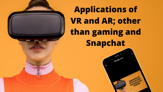 Applications of AR and VR; other than gaming and Snapchat