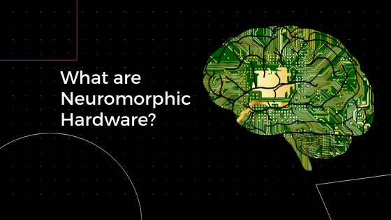 What are Neuromorphic Hardware?