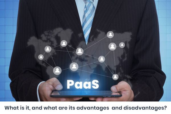PaaS: What is it? What are it's advantages and disadvantages?