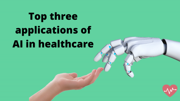 Top 3 applications of AI in healthcare