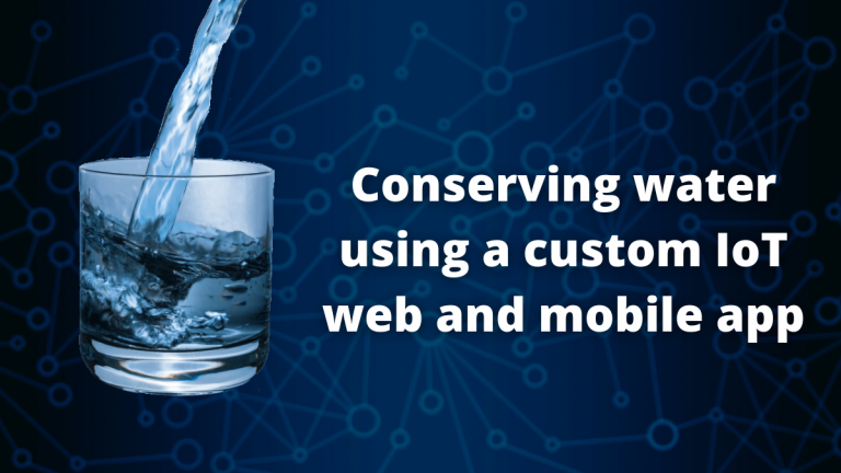 Conserving water using a custom IoT web and mobile app