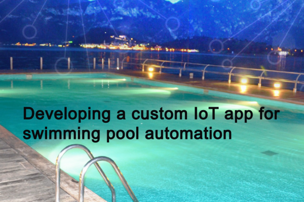 Developing a custom IoT app for swimming pool automation